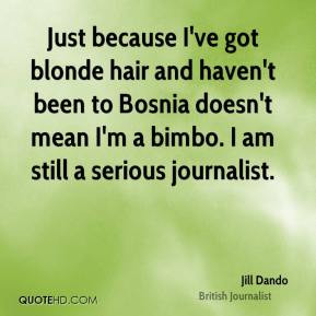 Just because I've got blonde hair and haven't been to Bosnia doesn't ...