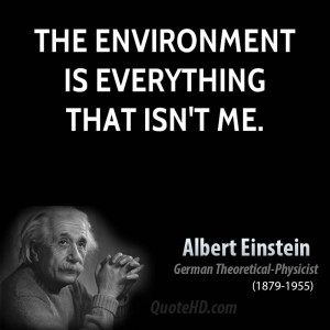 The Environment Is Everything That Isn't Me ~ Environment Quotes