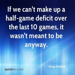 Doug Mirabelli - If we can't make up a half-game deficit over the last ...