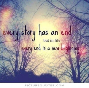 ... an end, but in life every end is just a new beginning Picture Quote #2