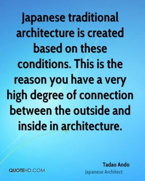 Japanese traditional architecture is created based on these conditions ...