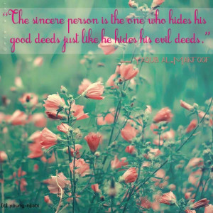 The sincere person is the one who hides his good deeds just like he ...