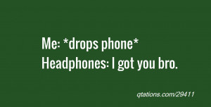 Got You Quotes Headphones: i got you bro.