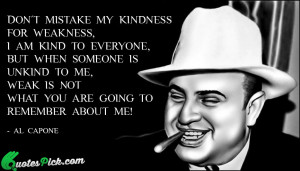 Don Not Mistake My Kindness Quote by Al Capone @ Quotespick.com