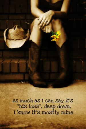 As much as I can say its his Loss – Break up Quote