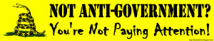 Not Anti-Government? You're Not Paying Attention! by BlameThe1st