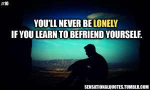 ... Never Be Lonely If You Learn To Befriend Yourself ~ Loneliness Quote
