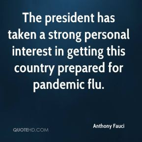 Anthony Fauci - The president has taken a strong personal interest in ...