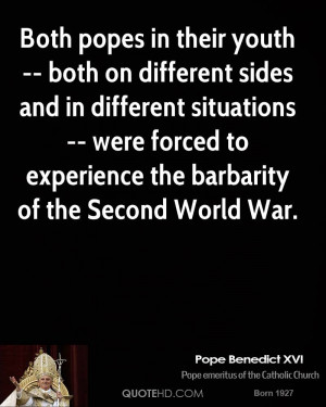 ... To Experience The Barbarity Of The Second World War. - Pope Benedict