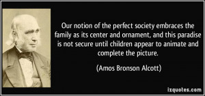 Our notion of the perfect society embraces the family as its center ...