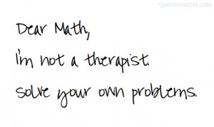Dear Math, I'm Not A Therapist Solve Your Own Problems