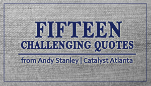 15 Challenging Quotes from Andy Stanley – Catalyst Atlanta