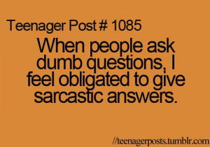 When People Ask Dumb Questions, I Feel Obligated To Give Sarcastic ...