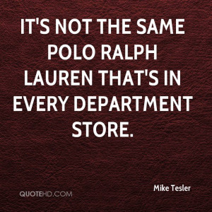 It's not the same Polo Ralph Lauren that's in every department store.