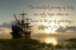 The beautiful journey of today can only begin when we learn to let go ...