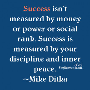 Success isn't measured by money or power or social rank. Success is ...