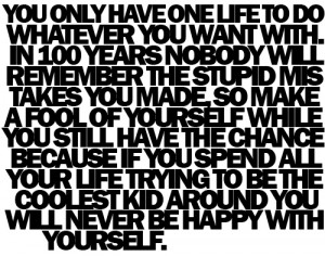 """You Only Have One Life To Do Whatever You Want With"""""""
