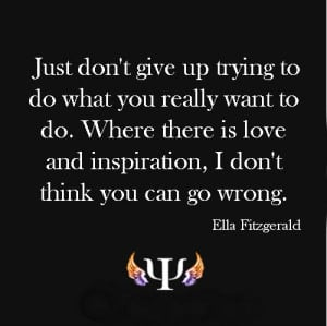 Just don't give up trying to do what you really want to do. Where ...