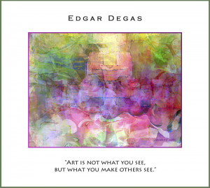 quote by Edgar Degas quot Art is not what you see but what you make