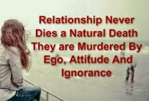 ... dies a natural death. They are killed by ego, attitude and ignorance