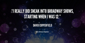 """really did sneak into Broadway shows, starting when I was 12."""""""