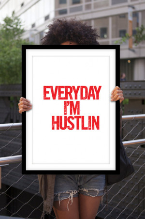 Get an Everyday I'm Hustlin print ($12-$65) to match your favorite ...