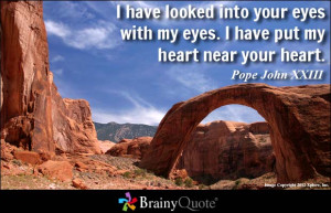 ... into your eyes with my eyes. I have put my heart near your heart