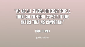 We are all several different people. There are different aspects of ...