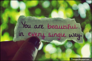 you are beautiful in every single way