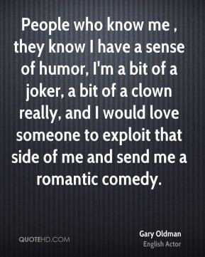 Gary Oldman - People who know me , they know I have a sense of humor ...