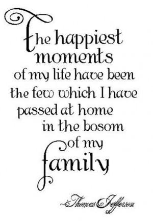 family quote by Thomas Jefferson -- so true (with my children and my ...