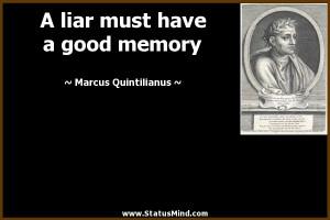 liar must have a good memory Marcus Quintilianus Quotes