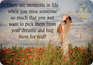 Moments in life when you miss someone, Missing You Quotes and Saying
