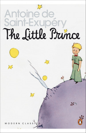 The Little Prince , Antoine de Saint-Exupery (originally in French: Le ...
