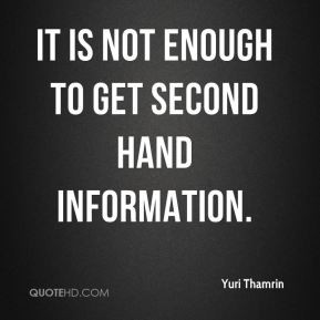 Yuri Thamrin - It is not enough to get second hand information.