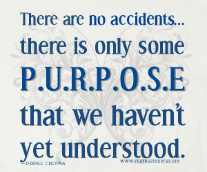 Purpose quotes, Deepak Chopra Quotes, There are no accidents... there ...