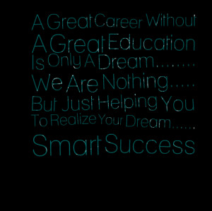 Quotes Picture: a great career without a great education is only a ...