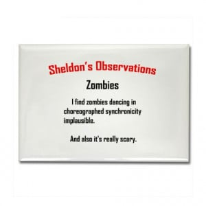 ... Gifts > Big Bang Magnets > Sheldon's Zombie Quote Rectangle Magnet