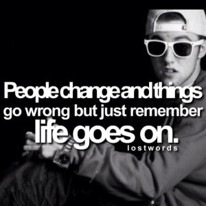 ... and things go wrong but just remember life goes on.