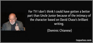 TV I don't think I could have gotten a better part than Uncle Junior ...
