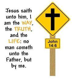 John 14:6-God saved me through this verse. More