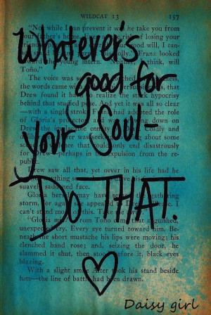 whatever s good for the soul do that