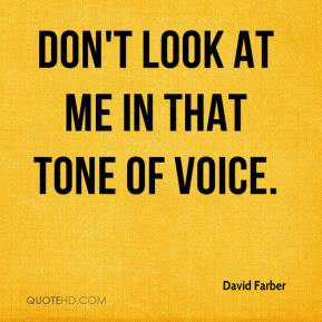 david-farber-quote-dont-look-at-me-in-that-tone-of-voice.jpg