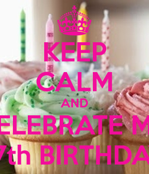 Celebrate Birthday Celebrate my 17th birthday