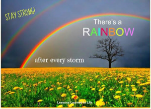 ... morning friend : Stay strong There's a rainbow after every storm