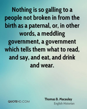 Nothing is so galling to a people not broken in from the birth as a ...
