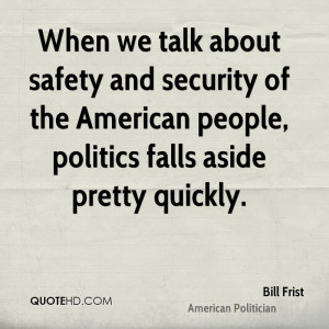 When we talk about safety and security of the American people ...