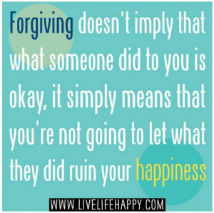 ... say & do hurtful things, that way you can cherish & love the right