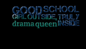 Quotes Picture: good school girl outside, truly drama queen inside