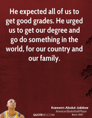 He expected all of us to get good grades. He urged us to get our ...